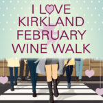 I LOVE KIRKLAND WINE WALK FEB. 10th