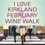 I LOVE KIRKLAND WINE WALK FEB. 10th